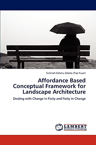 9783659301926: Affordance Based Conceptual Framework for Landscape Architecture: Dealing with Change in Fixity and Fixity in Change