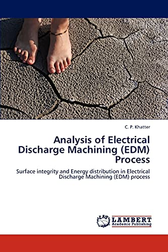 Analysis of Electrical Discharge Machining (Edm) Process: C. P. Khatter