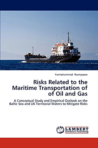 9783659302398: Risks Related to the Maritime Transportation of of Oil and Gas: A Conceptual Study and Empirical Outlook on the Baltic Sea and UK Territorial Waters to Mitigate Risks