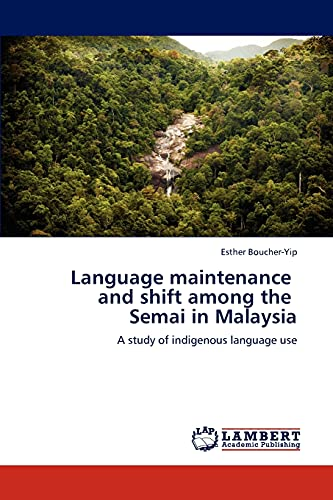 Language Maintenance and Shift Among the Semai in Malaysia: Esther Boucher-Yip