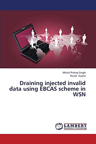 Draining injected invalid data using EBCAS scheme in WSN: Kunal Gupta