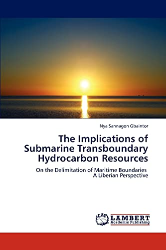 9783659302930: The Implications of Submarine Transboundary Hydrocarbon Resources: On the Delimitation of Maritime Boundaries A Liberian Perspective