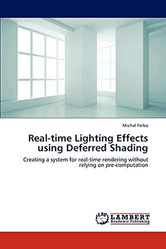 9783659303203: Real-time Lighting Effects using Deferred Shading: Creating a system for real-time rendering without relying on pre-computation