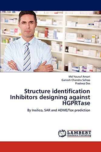 9783659303906: Structure identification Inhibitors designing against HGPRTase: By Insilico, SAR and ADME/Tox prediction