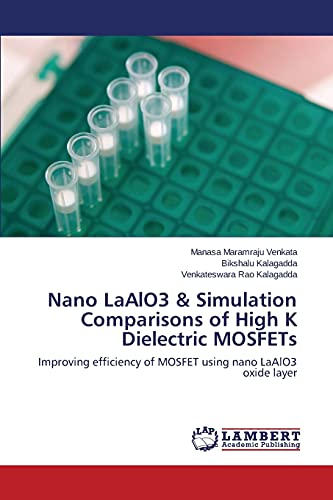 9783659304149: Nano LaAlO3 & Simulation Comparisons of High K Dielectric MOSFETs: Improving efficiency of MOSFET using nano LaAlO3 oxide layer