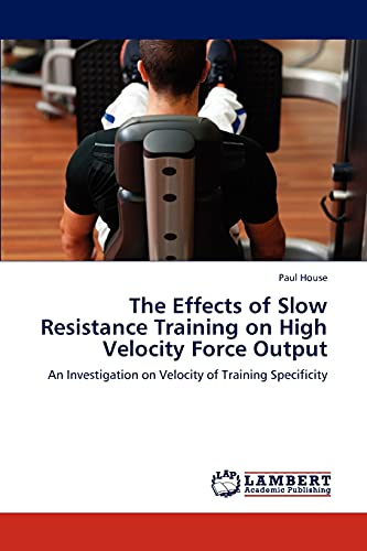 The Effects of Slow Resistance Training on High Velocity Force Output: Paul House