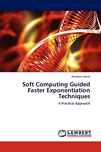 Soft Computing Guided Faster Exponentiation Techniques: Arindam Sarkar