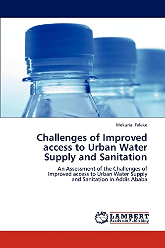 9783659307157: Challenges of Improved access to Urban Water Supply and Sanitation: An Assessment of the Challenges of Improved access to Urban Water Supply and Sanitation in Addis Ababa