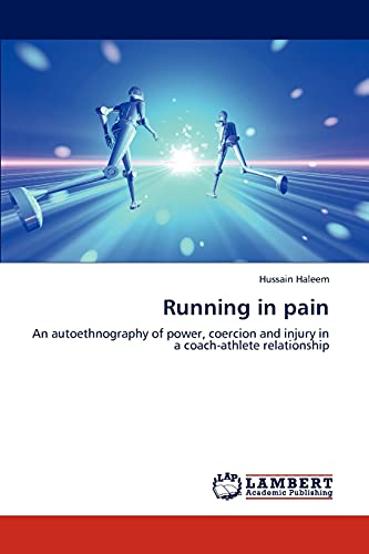 9783659308086: Running in pain: An autoethnography of power, coercion and injury in a coach-athlete relationship