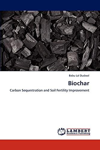 9783659310423: Biochar: Carbon Sequestration and Soil Fertility Improvement