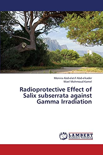 Radioprotective Effect of Salix subserrata against Gamma Irradiation: Wael Mahmoud Kamel
