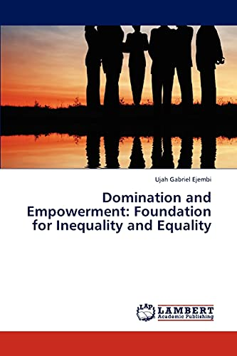 9783659310560: Domination and Empowerment: Foundation for Inequality and Equality