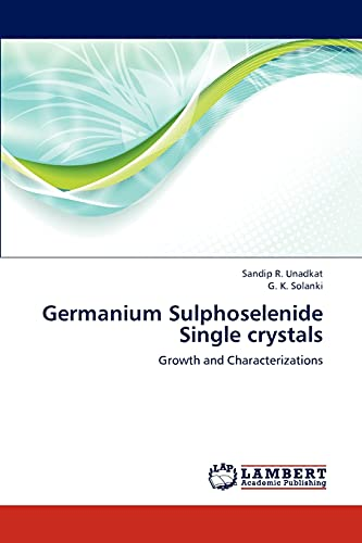 9783659311208: Germanium Sulphoselenide Single crystals: Growth and Characterizations