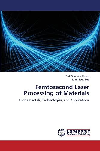 Femtosecond Laser Processing of Materials: Md. Shamim Ahsan
