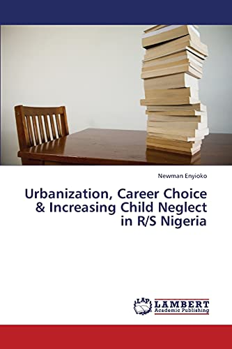 Urbanization, Career Choice Increasing Child Neglect in RS Nigeria: Newman Enyioko