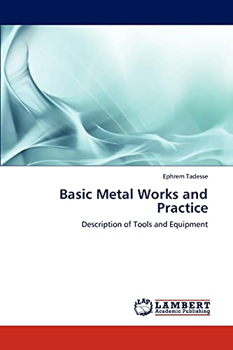 9783659311765: Basic Metal Works and Practice: Description of Tools and Equipment