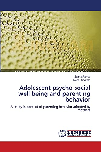 9783659312724: Adolescent psycho social well being and parenting behavior: A study in context of parenting behavior adopted by mothers