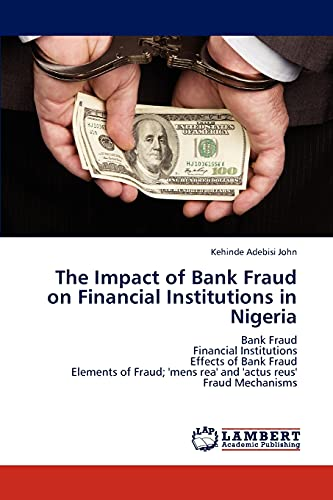 9783659313424: The Impact of Bank Fraud on Financial Institutions in Nigeria: Bank Fraud Financial Institutions Effects of Bank Fraud Elements of Fraud; 'mens rea' and 'actus reus' Fraud Mechanisms