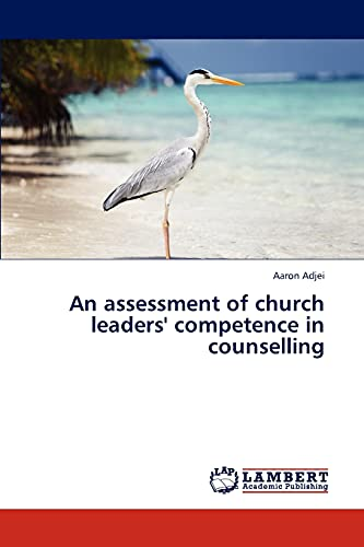An assessment of church leaders competence in counselling: Aaron Adjei