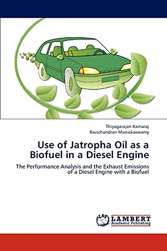 9783659313462: Use of Jatropha Oil as a Biofuel in a Diesel Engine: The Performance Analysis and the Exhaust Emissions of a Diesel Engine with a Biofuel