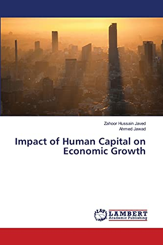 Impact of Human Capital on Economic Growth (Paperback): Javed Zahoor Hussain, Jawad Ahmed