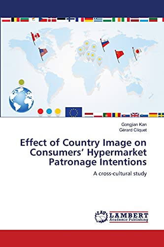 Effect of Country Image on Consumers' Hypermarket Patronage Intentions: A cross-cultural study:...