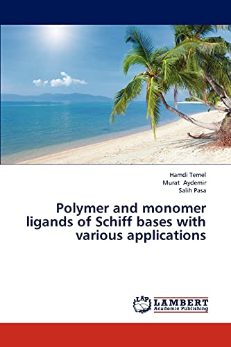 Polymer and monomer ligands of Schiff bases with various applications: Hamdi Temel