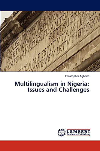 Multilingualism in Nigeria: Issues and Challenges: Christopher Agbedo