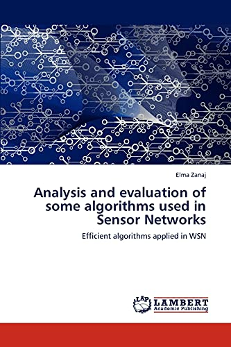 9783659318641: Analysis and evaluation of some algorithms used in Sensor Networks: Efficient algorithms applied in WSN