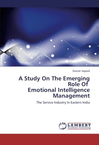 9783659319495: A Study On The Emerging Role Of Emotional Intelligence Management: The Service Industry In Eastern India