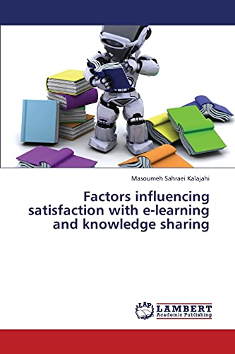 Factors influencing satisfaction with e-learning and knowledge sharing: Masoumeh Sahraei Kalajahi