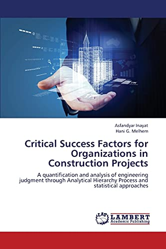 9783659319761: Critical Success Factors for Organizations in Construction Projects: A quantification and analysis of engineering judgment through Analytical Hierarchy Process and statistical approaches