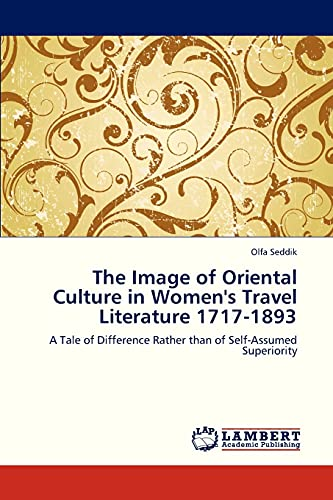 9783659320590: The Image of Oriental Culture in Women's Travel Literature 1717-1893: A Tale of Difference Rather than of Self-Assumed Superiority