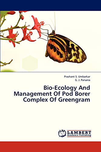 Bio-Ecology and Management of Pod Borer Complex of Greengram (Paperback): Umbarkar Prashant S