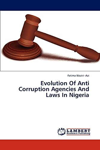 9783659322570: Evolution Of Anti Corruption Agencies And Laws In Nigeria