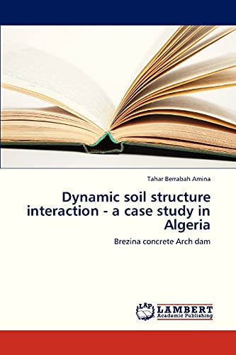 Dynamic Soil Structure Interaction - A Case Study in Algeria: Tahar Berrabah Amina