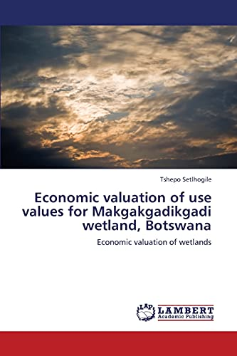 Economic Valuation of Use Values for Makgakgadikgadi Wetland, Botswana: Tshepo Setlhogile
