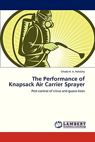 9783659324475: The Performance of Knapsack Air Carrier Sprayer: Pest control of citrus and guava trees