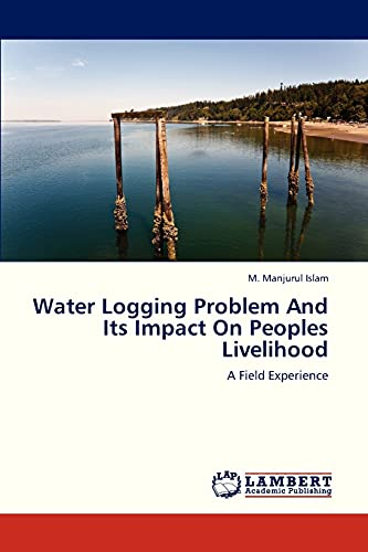 Water Logging Problem and Its Impact on Peoples Livelihood: Islam M. Manjurul