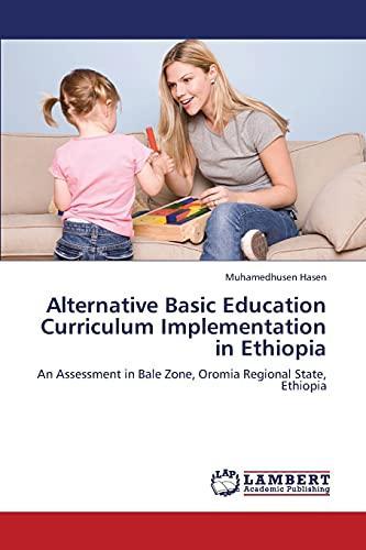Alternative Basic Education Curriculum Implementation in Ethiopia: Muhamedhusen Hasen