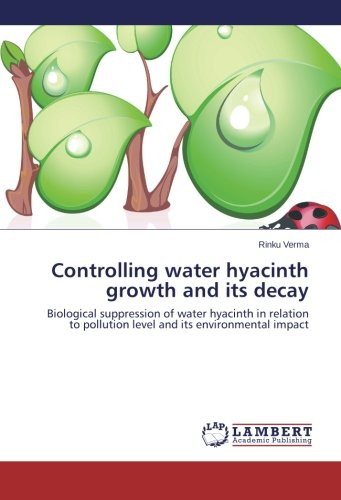 9783659325632: Controlling water hyacinth growth and its decay: Biological suppression of water hyacinth in relation to pollution level and its environmental impact