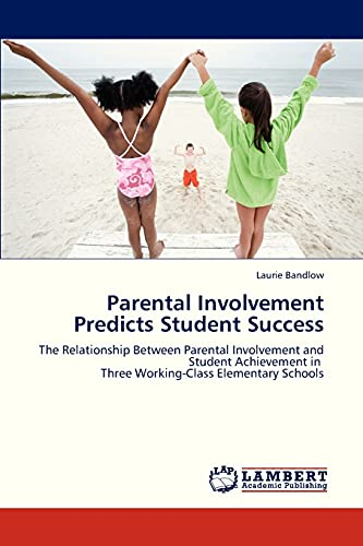 9783659326813: Parental Involvement Predicts Student Success: The Relationship Between Parental Involvement and Student Achievement in Three Working-Class Elementary Schools
