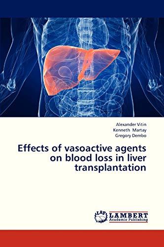 Effects of Vasoactive Agents on Blood Loss in Liver Transplantation (Paperback): Martay Kenneth, ...