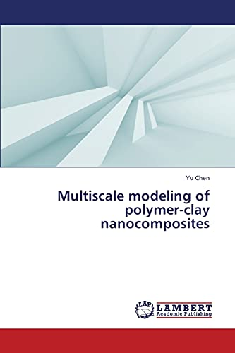 Multiscale modeling of polymer-clay nanocomposites: Yu Chen