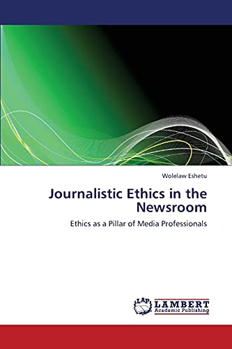 9783659330186: Journalistic Ethics in the Newsroom: Ethics as a Pillar of Media Professionals
