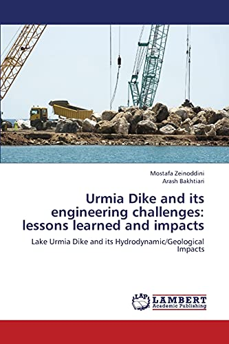 9783659330308: Urmia Dike and its engineering challenges: lessons learned and impacts: Lake Urmia Dike and its Hydrodynamic/Geological Impacts