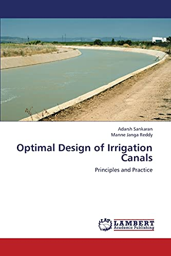 Optimal Design of Irrigation Canals: Principles and Practice: Adarsh Sankaran