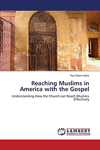 9783659332562: Reaching Muslims in America with the Gospel: Understanding How the Church can Reach Muslims Effectively