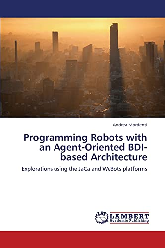 Programming Robots with an Agent-Oriented Bdi-Based Architecture: Andrea Mordenti