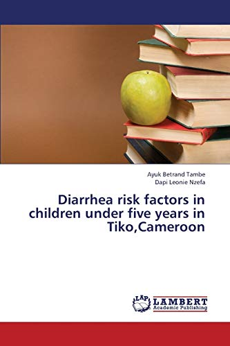 Diarrhea risk factors in children under five years in Tiko,Cameroon: Ayuk Betrand Tambe